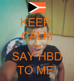 Poster: KEEP  CALM and SAY HBD TO ME!
