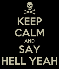 Poster: KEEP CALM AND SAY HELL YEAH