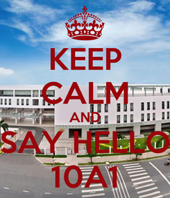 Poster: KEEP CALM AND SAY HELLO 10A1