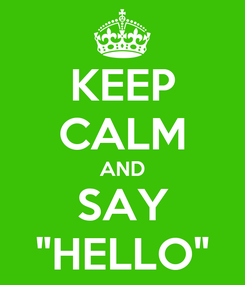 """Poster: KEEP CALM AND SAY """"HELLO"""""""