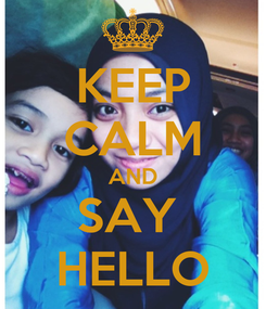 Poster: KEEP CALM AND SAY  HELLO