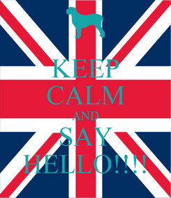 Poster: KEEP CALM AND SAY HELLO!!!!