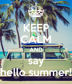 Poster: KEEP CALM AND say hello summer!