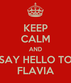 Poster: KEEP CALM AND SAY HELLO TO FLAVIA