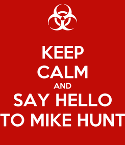Poster: KEEP CALM AND SAY HELLO TO MIKE HUNT