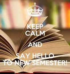 Poster: KEEP CALM AND SAY HELLO TO NEW SEMESTER!