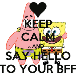 Poster: KEEP CALM AND SAY HELLO TO YOUR BFF