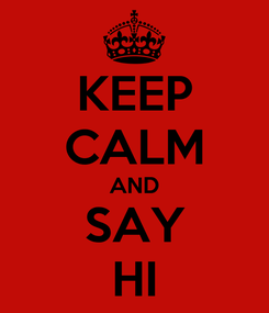 Poster: KEEP CALM AND SAY HI