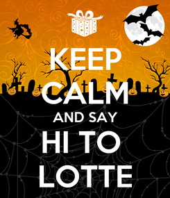 Poster: KEEP CALM AND SAY HI TO  LOTTE