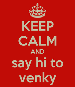Poster: KEEP CALM AND say hi to venky