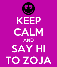 Poster: KEEP CALM AND SAY HI TO ZOJA
