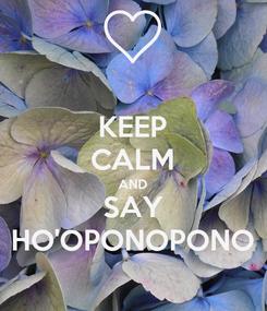 Poster: KEEP CALM AND SAY HO'OPONOPONO