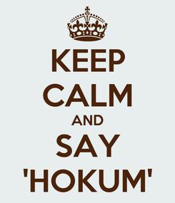 Poster: KEEP CALM AND SAY 'HOKUM'