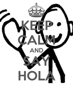 Poster: KEEP CALM AND SAY HOLA