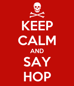 Poster: KEEP CALM AND SAY HOP