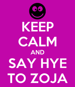 Poster: KEEP CALM AND SAY HYE TO ZOJA