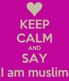 Poster: KEEP CALM AND SAY I am muslim