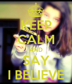 Poster: KEEP CALM AND SAY I BELIEVE