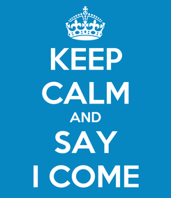 Poster: KEEP CALM AND SAY I COME