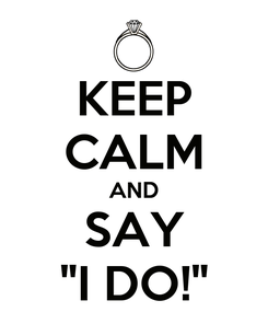 """Poster: KEEP CALM AND SAY """"I DO!"""""""