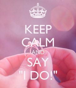 "Poster: KEEP CALM AND SAY ""I DO!"""