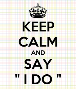 "Poster: KEEP CALM AND SAY "" I DO """