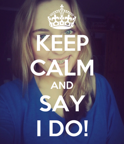 Poster: KEEP CALM AND SAY I DO!