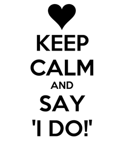 Poster: KEEP CALM AND SAY 'I DO!'