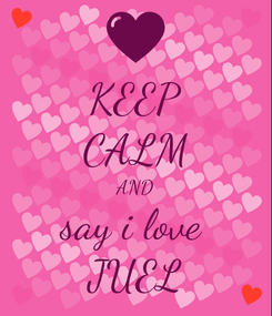 Poster: KEEP CALM AND say i love  JUEL