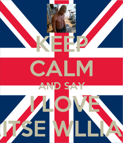 Poster: KEEP CALM AND SAY  I LOVE ORITSE WLLIAMS