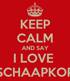 Poster: KEEP CALM AND SAY I LOVE  SCHAAPKOP