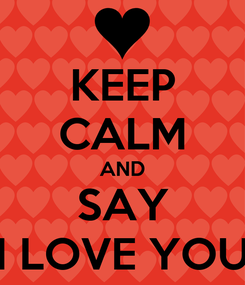 Poster: KEEP CALM AND SAY I LOVE YOU