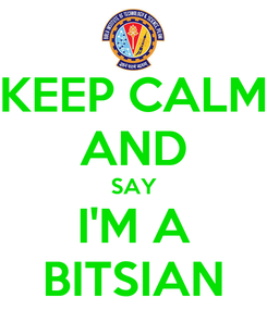 Poster: KEEP CALM AND SAY I'M A BITSIAN
