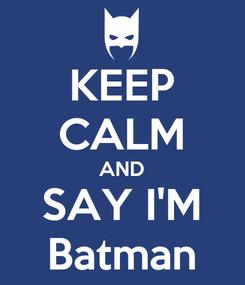 Poster: KEEP CALM AND SAY I'M Batman