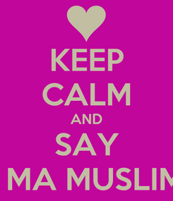 Poster: KEEP CALM AND SAY I MA MUSLIM