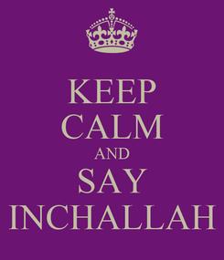 Poster: KEEP CALM AND SAY INCHALLAH