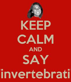 "Poster: KEEP CALM AND SAY ""invertebrati"""