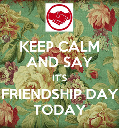 Poster: KEEP CALM AND SAY IT'S FRIENDSHIP DAY TODAY