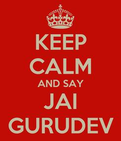 Poster: KEEP CALM AND SAY JAI GURUDEV