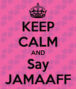 Poster: KEEP CALM AND Say JAMAAFF