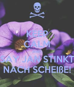 Poster: KEEP CALM AND SAY JAN STINKT NACH SCHEIßE!