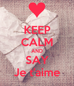 Poster: KEEP CALM AND SAY Je t'aime