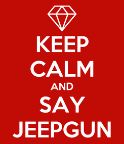 Poster: KEEP CALM AND SAY JEEPGUN