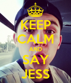 Poster: KEEP CALM AND SAY JESS