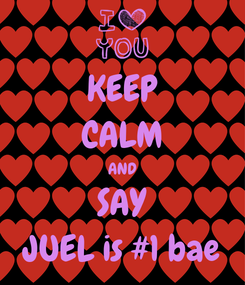 Poster: KEEP CALM AND SAY JUEL is #1 bae