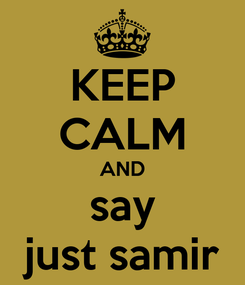 Poster: KEEP CALM AND say just samir
