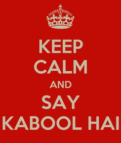 Poster: KEEP CALM AND SAY KABOOL HAI