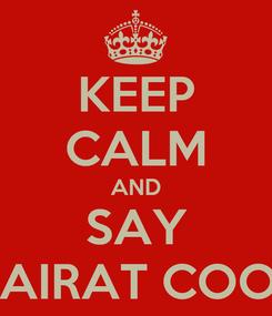 Poster: KEEP CALM AND SAY KAIRAT COOL