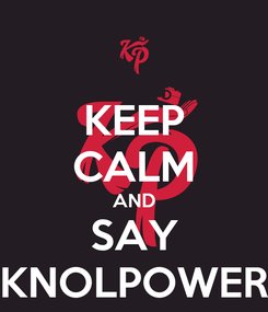 Poster: KEEP CALM AND SAY KNOLPOWER