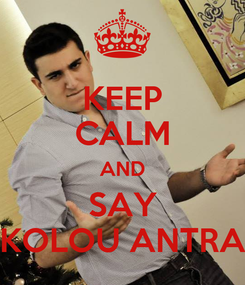Poster: KEEP CALM AND SAY KOLOU ANTRA